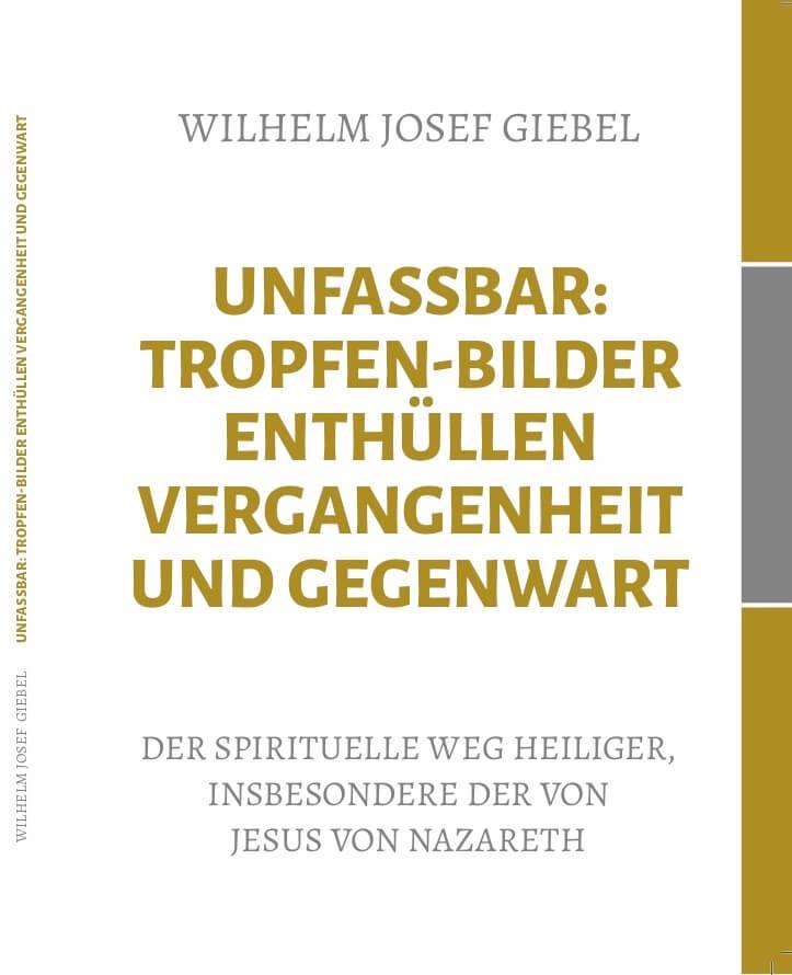 Cover-Unfassbar: Tropfen-Bilder enthüllen Vergangenheit und Gegenwart- Wilhelm Josef Giebel